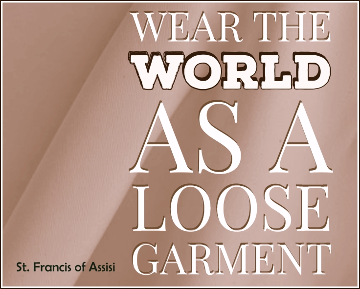 wear the world as a loose garment
